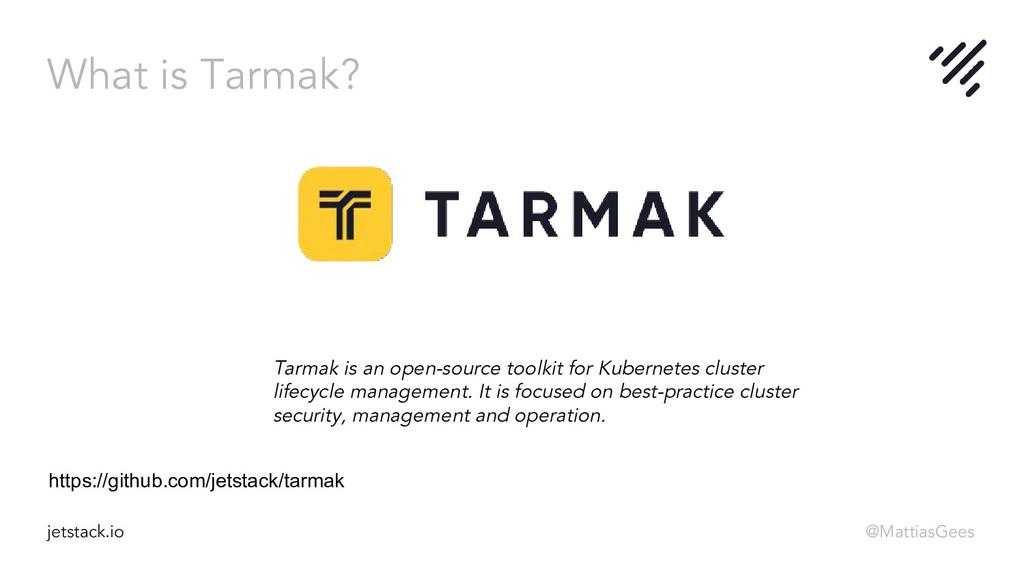 What is Tarmak? jetstack.io @MattiasGees Tarmak...
