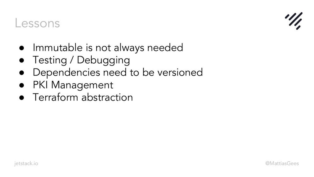 Lessons jetstack.io @MattiasGees ● Immutable is...