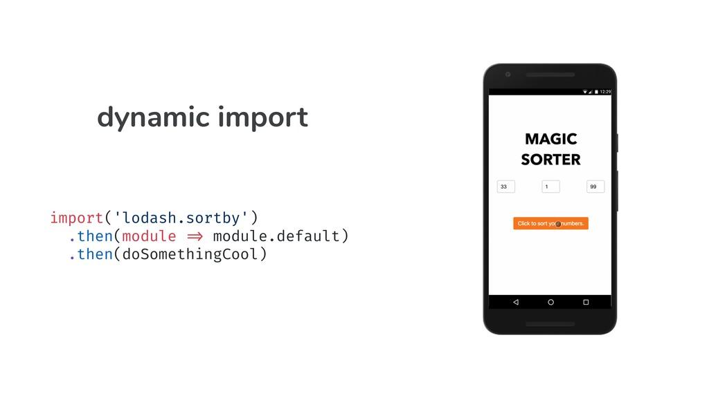 "import('lodash.sortby') .then(module ""=> module..."