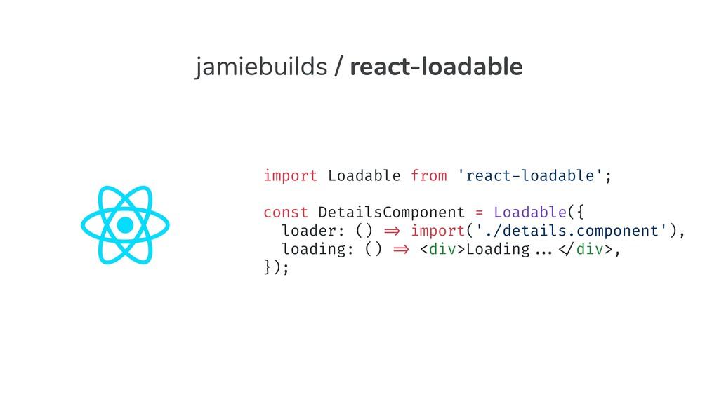 import Loadable from 'react-loadable'; const De...