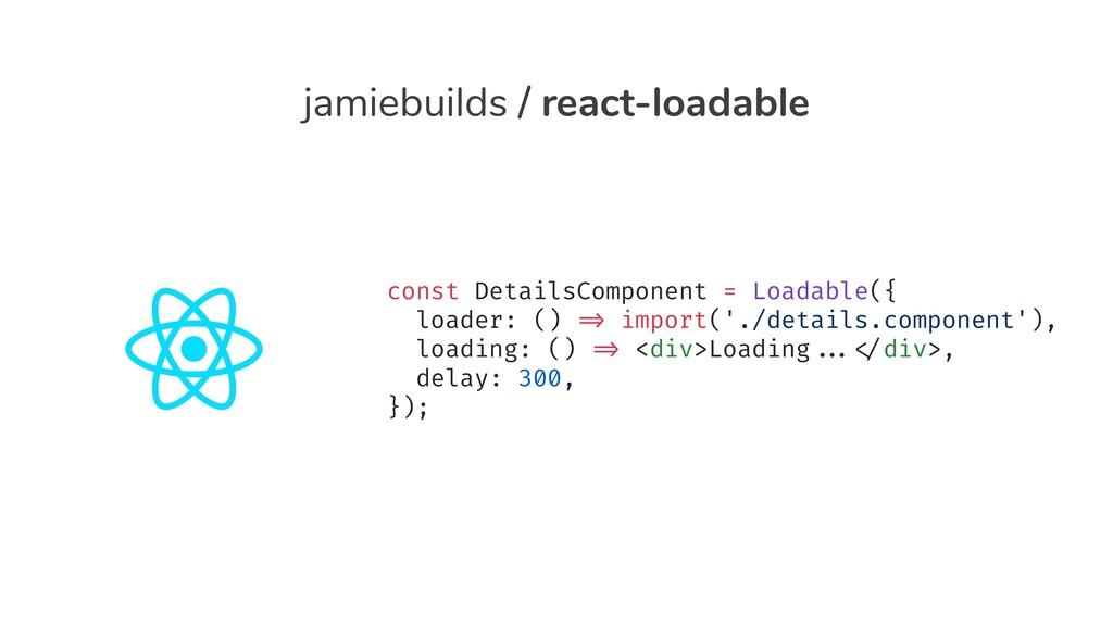 const DetailsComponent = Loadable({ loader: () ...