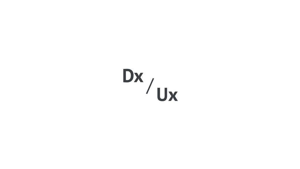 / Dx Ux