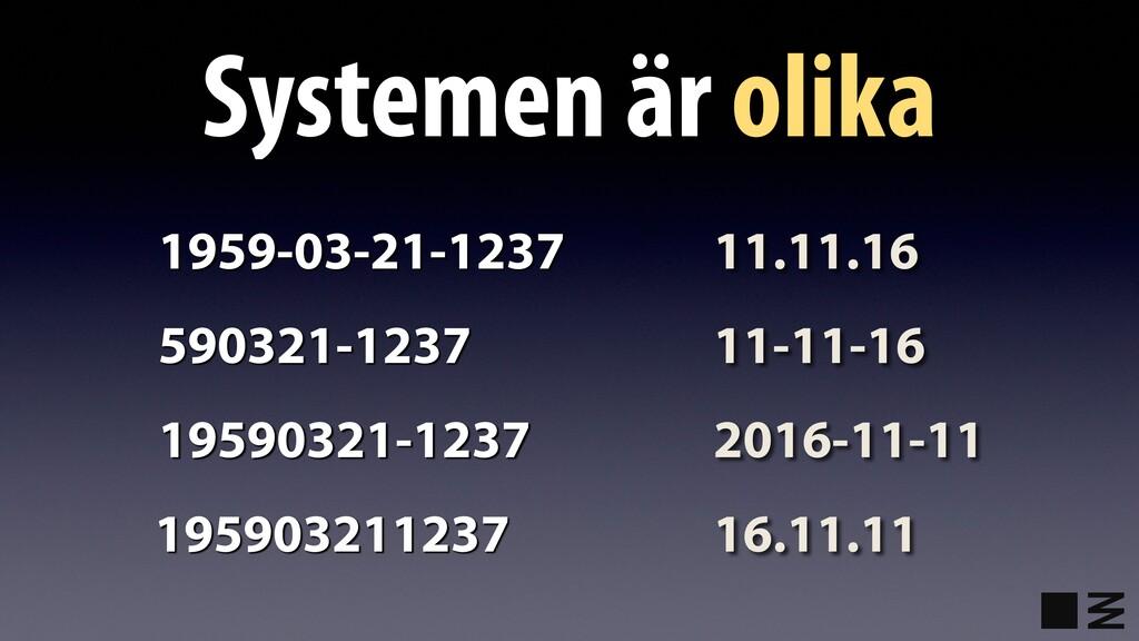 Systemen är olika 11.11.16 11-11-16 2016-11-11 ...