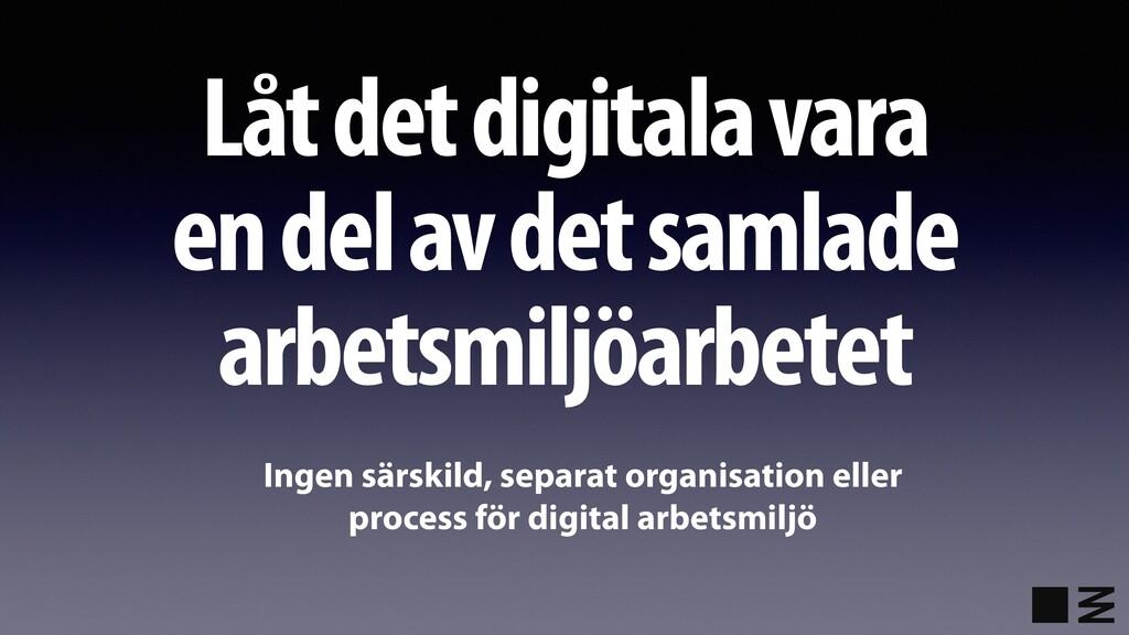 Låt det digitala vara en del av det samlade arb...