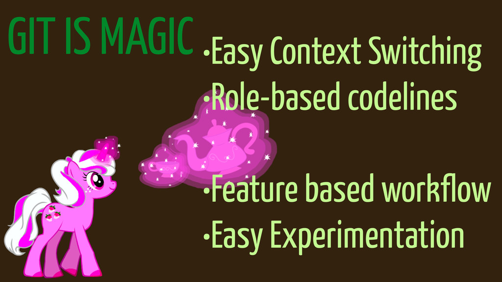 GIT IS MAGIC •Easy Context Switching •Role-base...