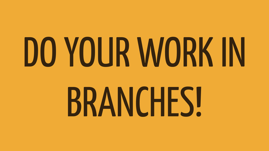 DO YOUR WORK IN BRANCHES!