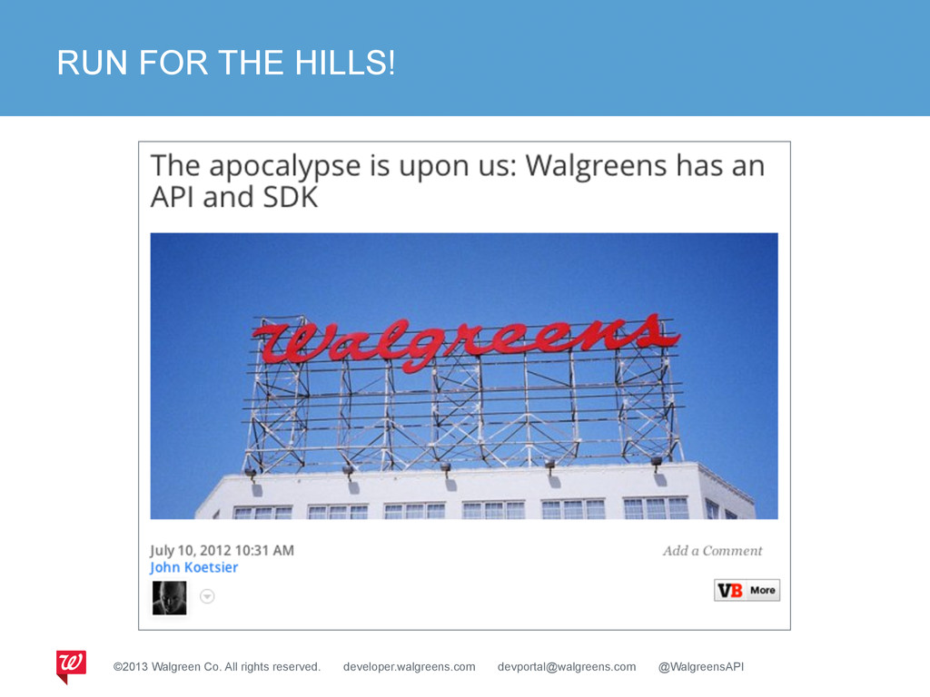 RUN FOR THE HILLS! ©2013 Walgreen Co. All right...