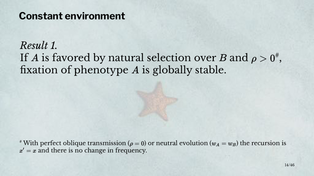 Constant environment Result 1. If is favored by...