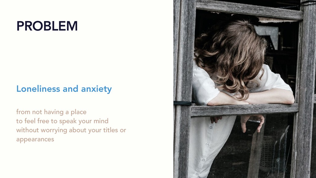 PROBLEM Loneliness and anxiety from not having ...