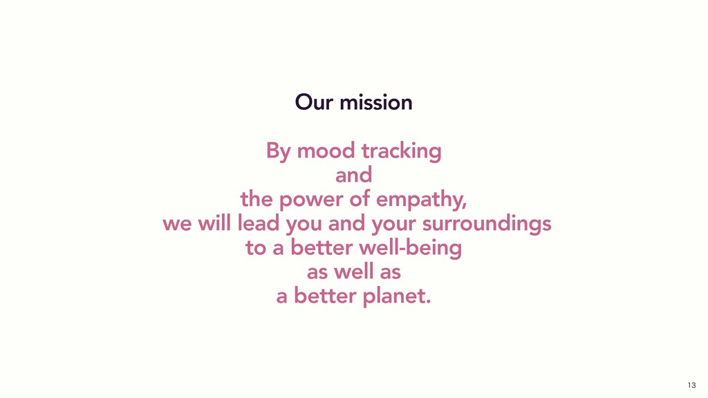 Our mission By mood tracking and the power of e...