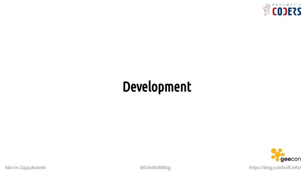 Development Marcin Zajączkowski @SolidSoftBlog ...