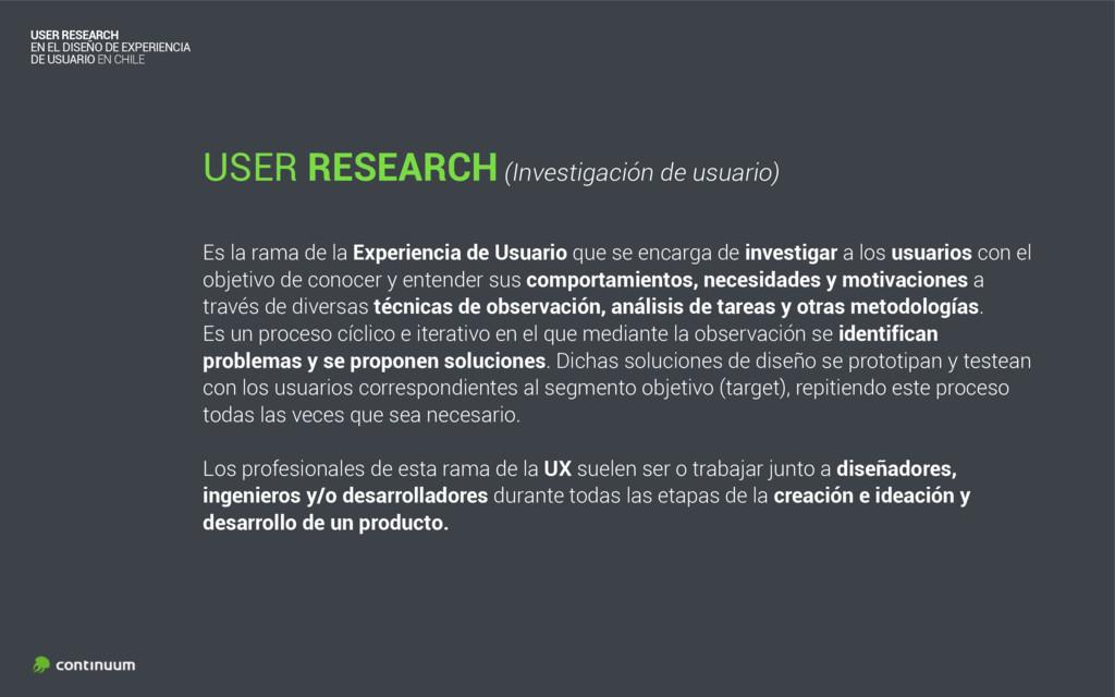 USER RESEARCH (Investigación de usuario) Es la ...