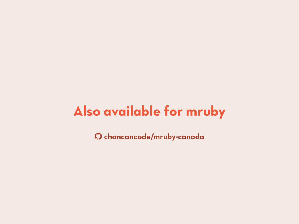 Also available for mruby ! chancancode/mruby-ca...