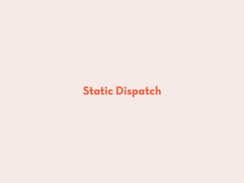 Static Dispatch