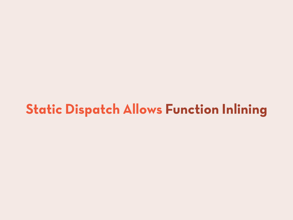 Static Dispatch Allows Function Inlining