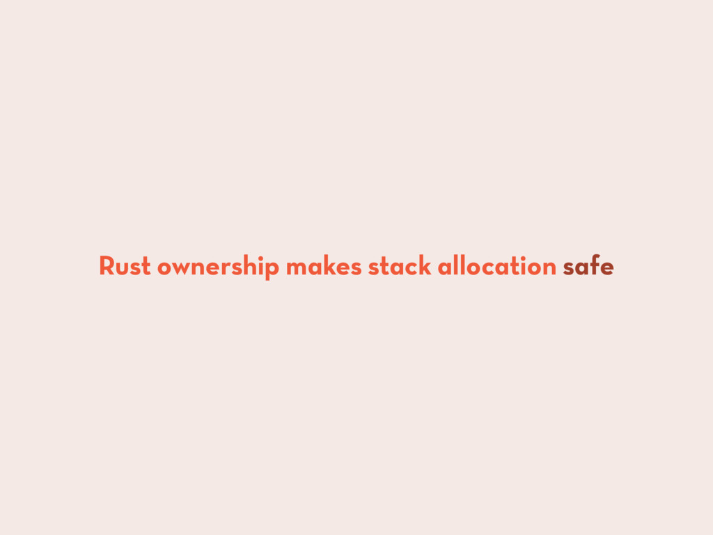 Rust ownership makes stack allocation safe