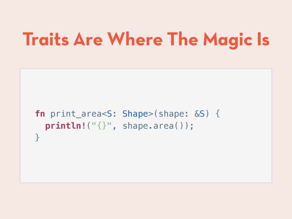 Traits Are Where The Magic Is fn print_area<S: ...