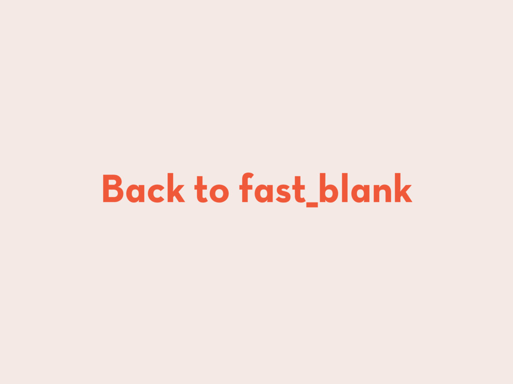 Back to fast_blank