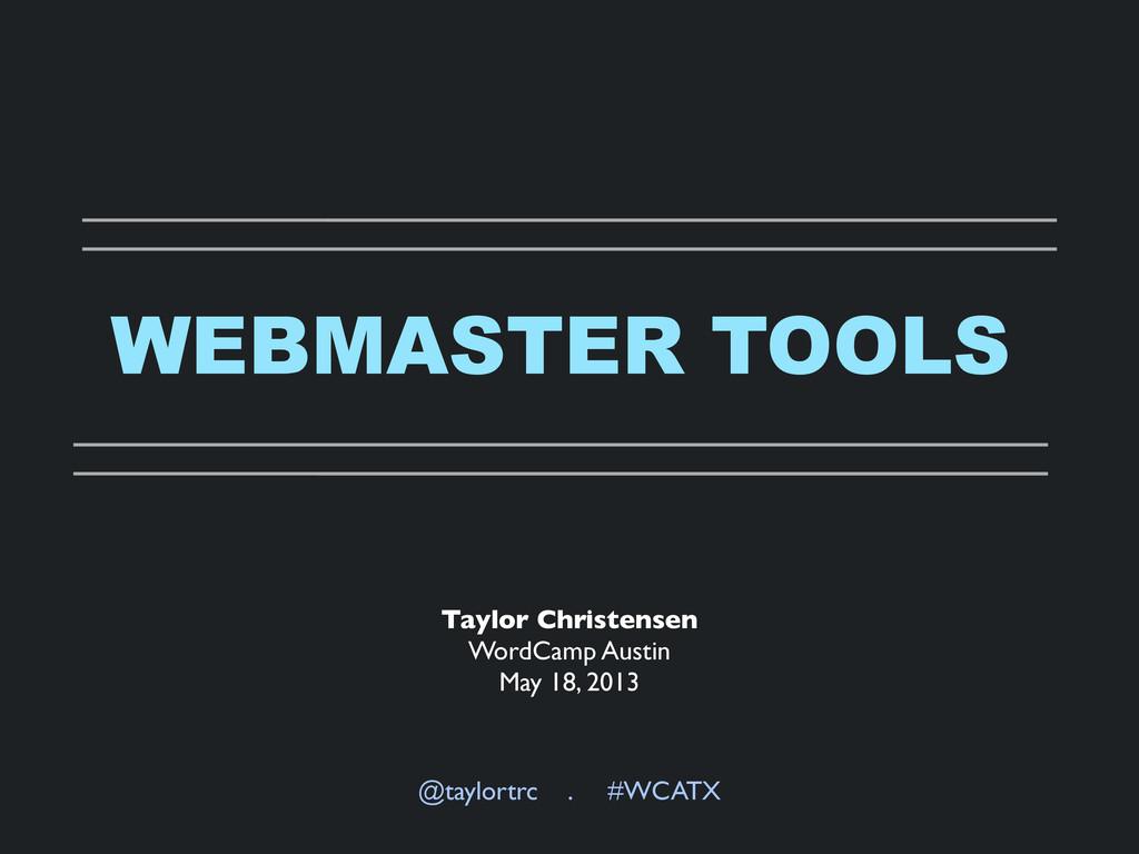WEBMASTER TOOLS @taylortrc . #WCATX Taylor Chri...