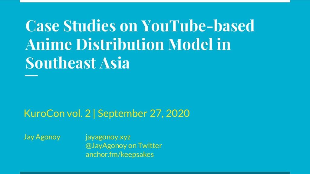 Case Studies on YouTube-based Anime Distributio...