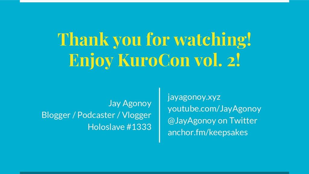 Thank you for watching! Enjoy KuroCon vol. 2! J...