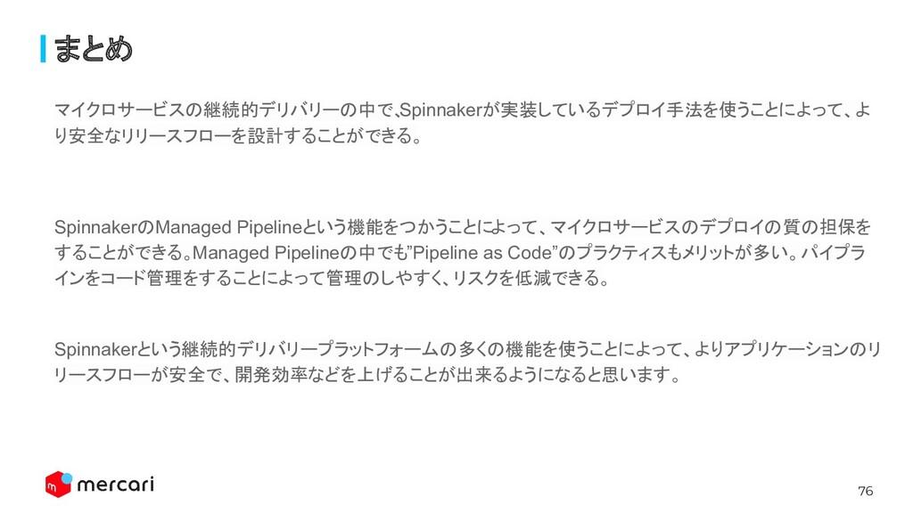 76 まとめ マイクロサービスの継続的デリバリーの中で、 Spinnakerが実装しているデプ...