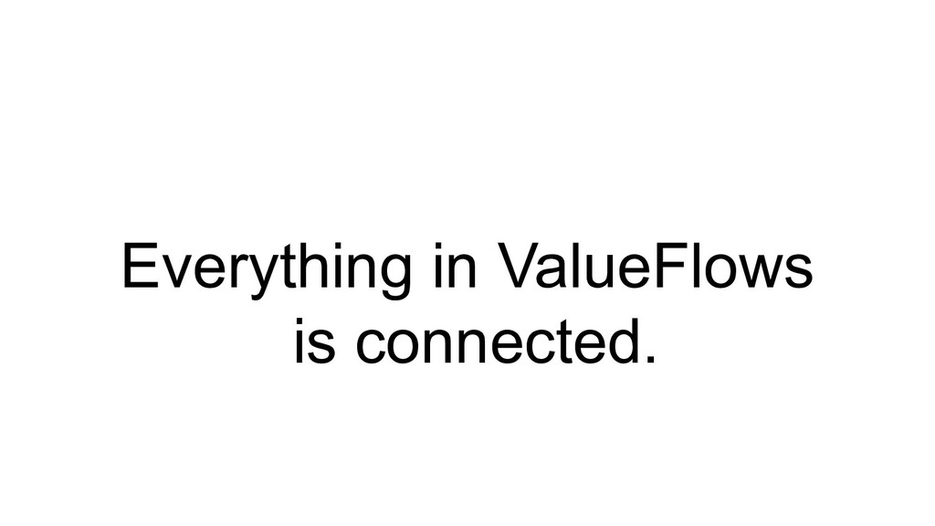 Everything in ValueFlows is connected.