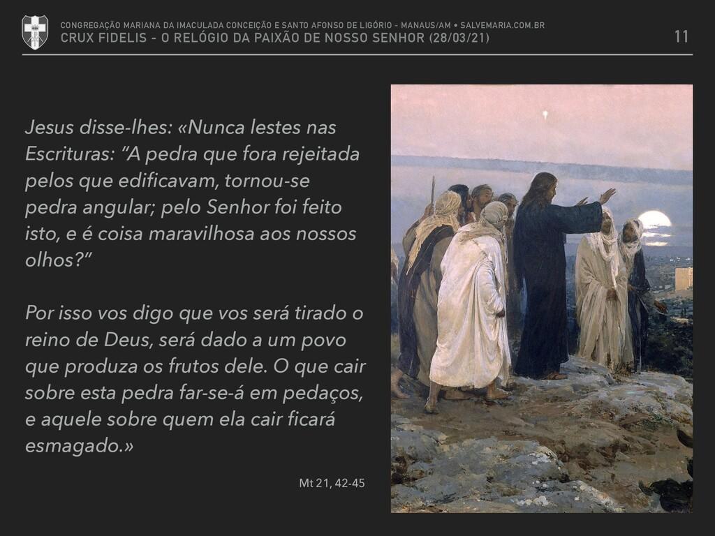 Jesus disse-lhes: «Nunca lestes nas Escrituras:...
