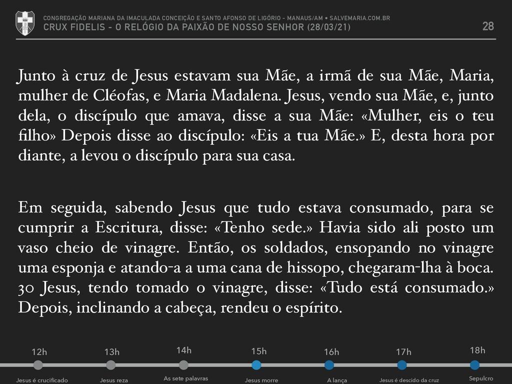 Junto à cruz de Jesus estavam sua Mãe, a irmã d...