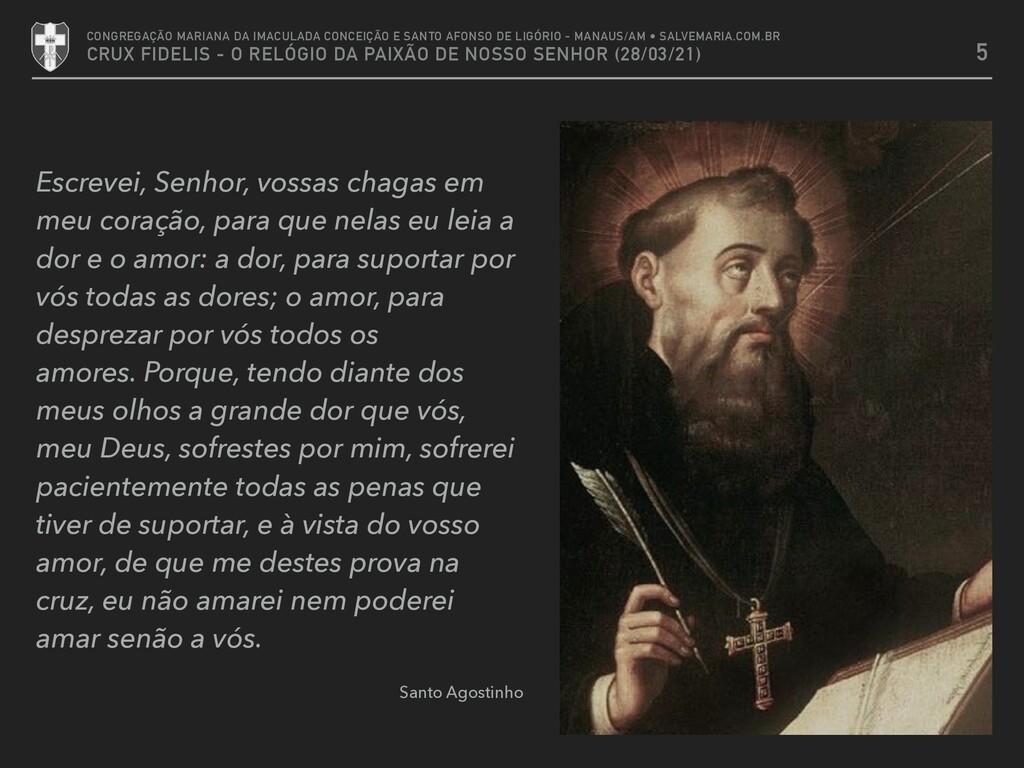 Escrevei, Senhor, vossas chagas em meu coração,...