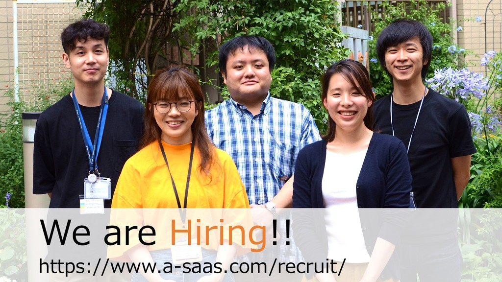 We are Hiring!! https://www.a-saas.com/recruit/