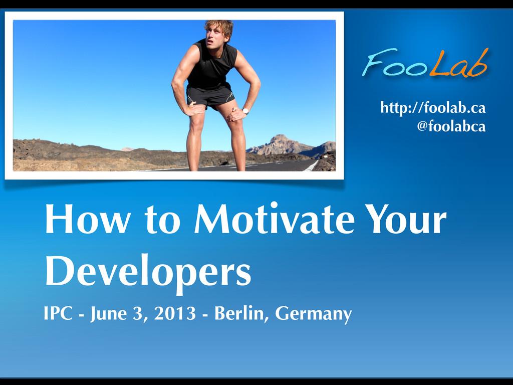 FooLab http://foolab.ca @foolabca How to Motiva...