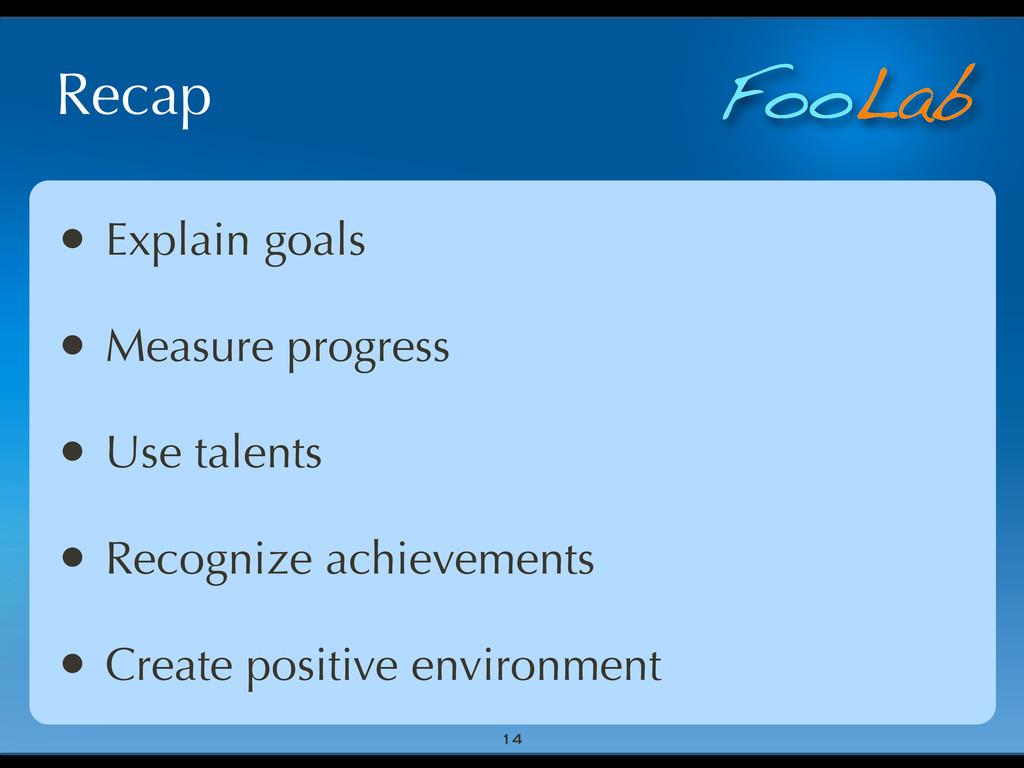 FooLab Recap • Explain goals • Measure progress...