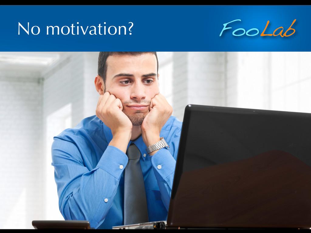FooLab No motivation?