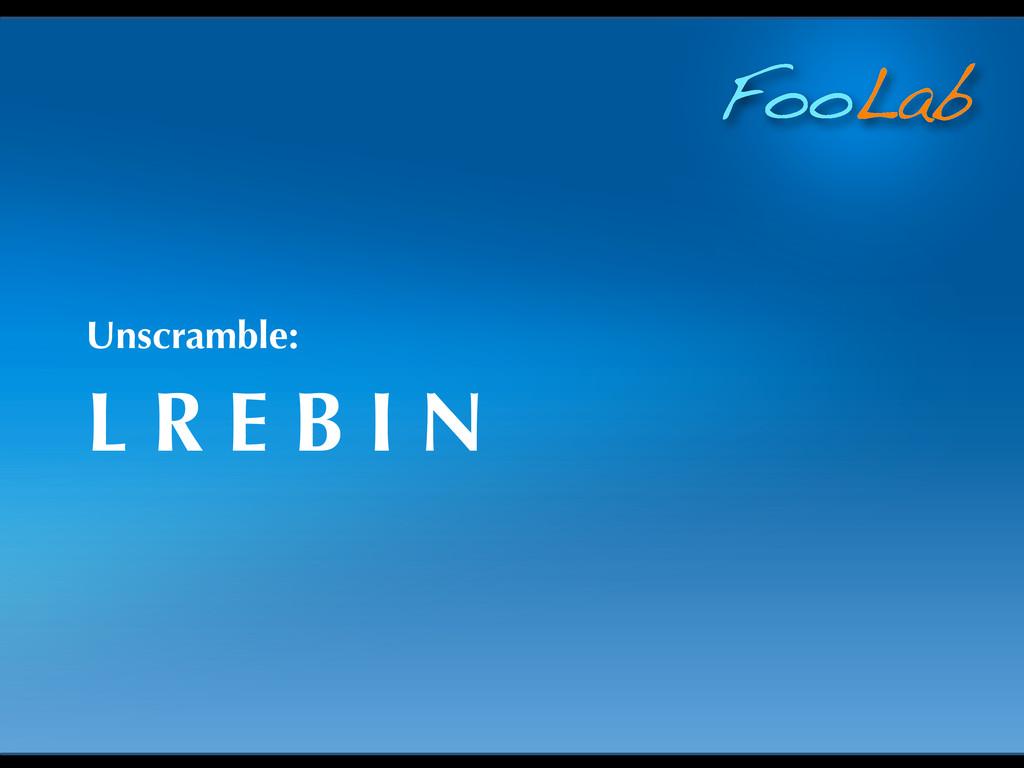 FooLab L R E B I N Unscramble: