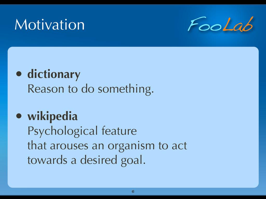 FooLab Motivation • dictionary Reason to do som...