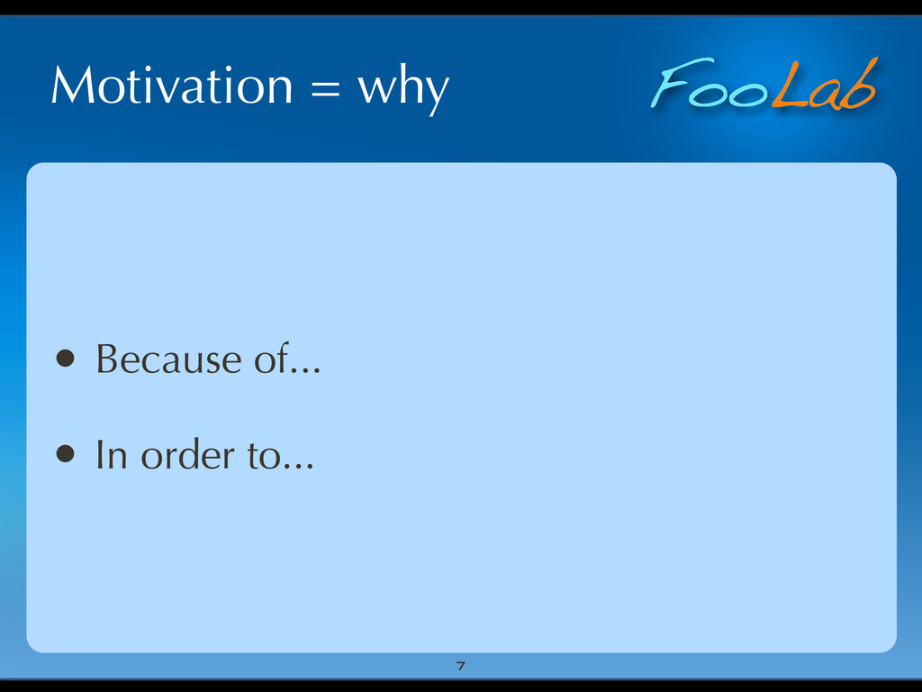FooLab Motivation = why • Because of... • In or...