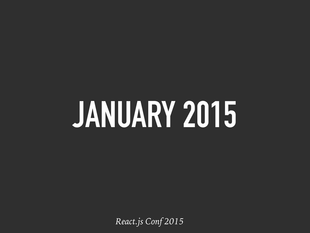 JANUARY 2015 React.js Conf 2015