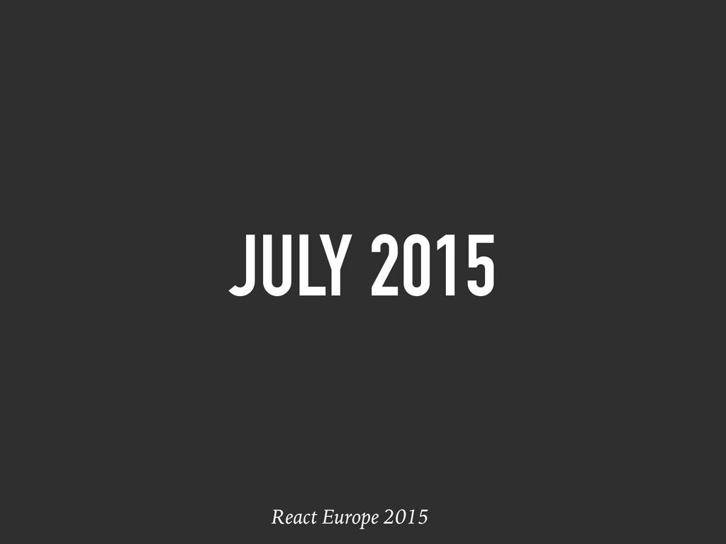 JULY 2015 React Europe 2015