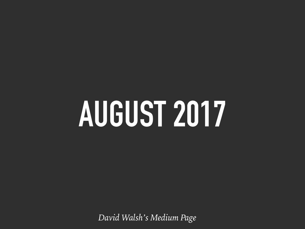 AUGUST 2017 David Walsh's Medium Page