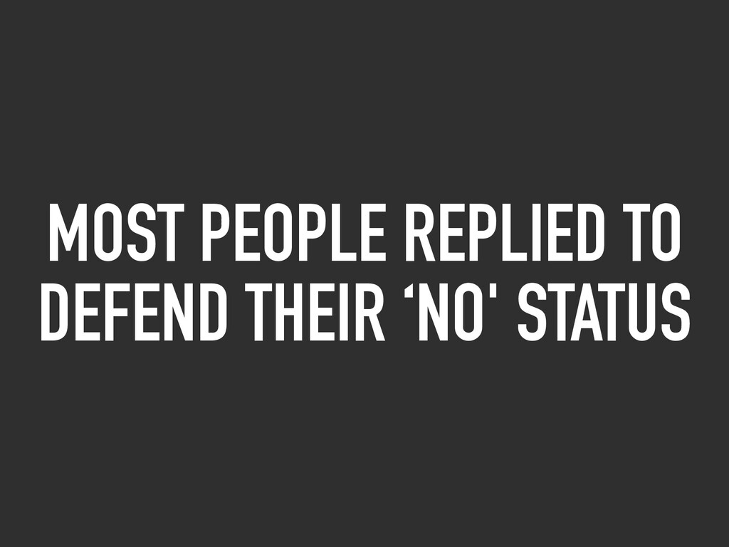 MOST PEOPLE REPLIED TO DEFEND THEIR 'NO' STATUS