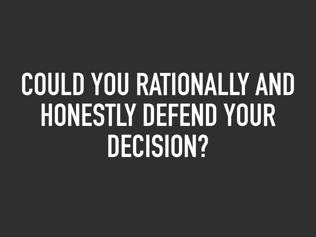 COULD YOU RATIONALLY AND HONESTLY DEFEND YOUR D...