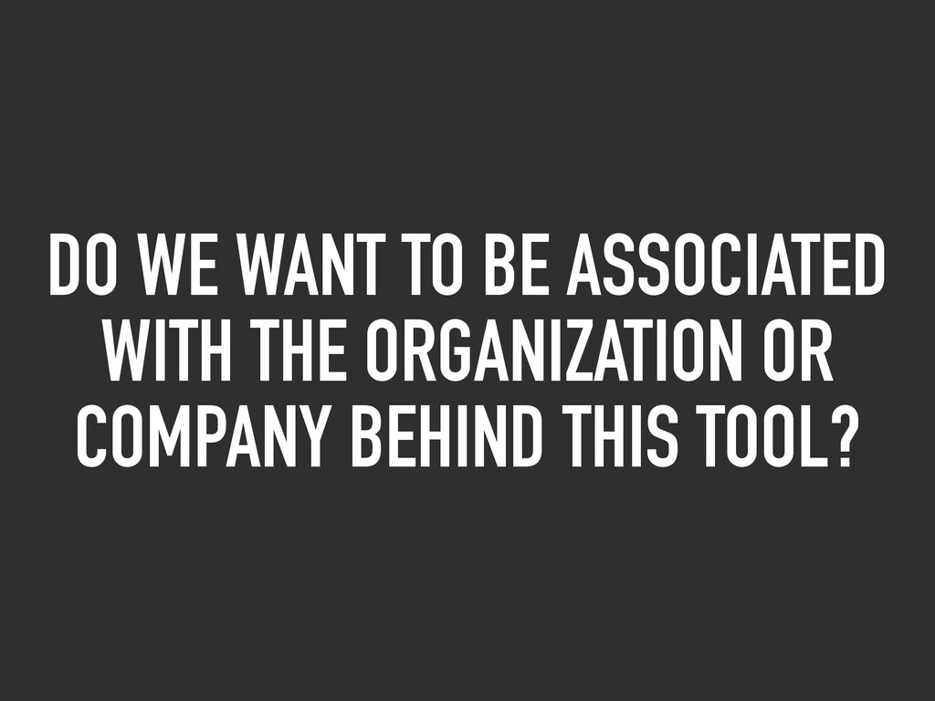 DO WE WANT TO BE ASSOCIATED WITH THE ORGANIZATI...