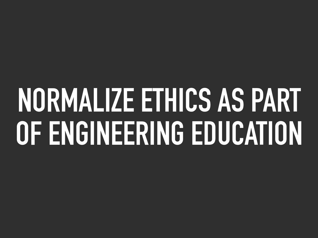 NORMALIZE ETHICS AS PART OF ENGINEERING EDUCATI...
