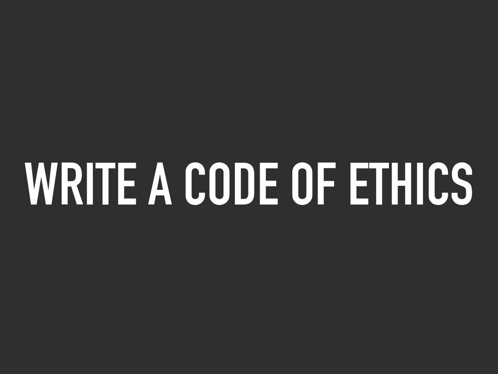 WRITE A CODE OF ETHICS