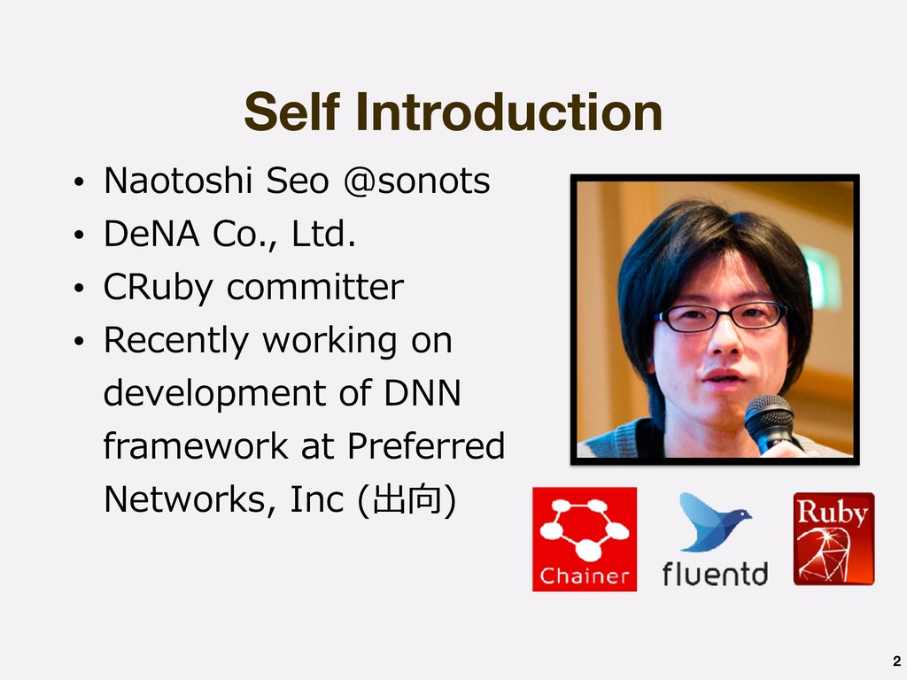 Self Introduction • Naotoshi Seo @sonots • DeNA...