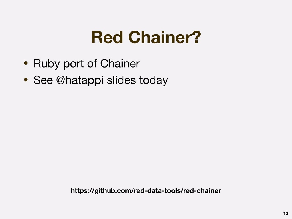 Red Chainer? 13 • Ruby port of Chainer  • See @...