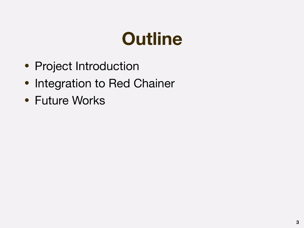 Outline 3 • Project Introduction  • Integration...