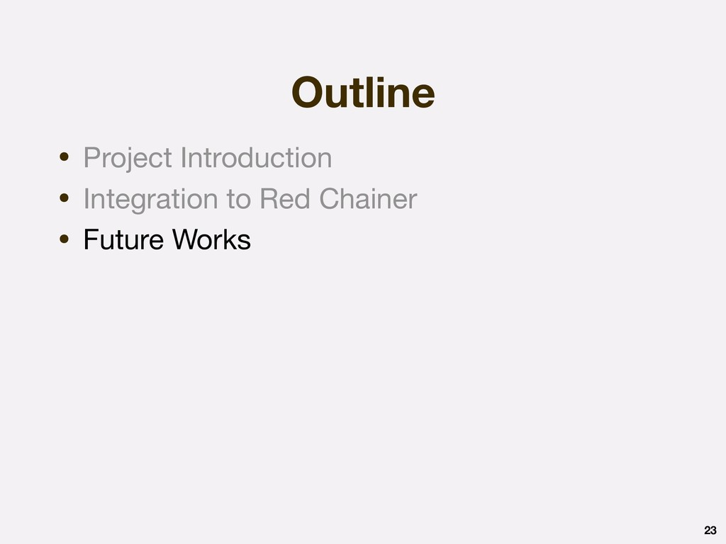 Outline 23 • Project Introduction  • Integratio...
