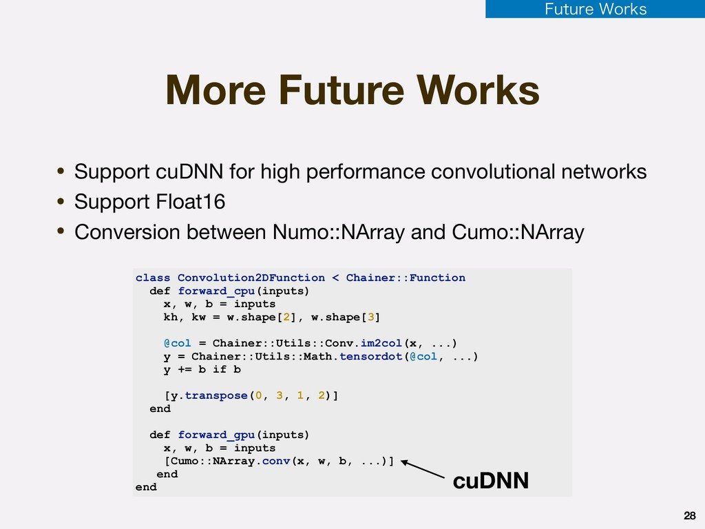 More Future Works • Support cuDNN for high perf...